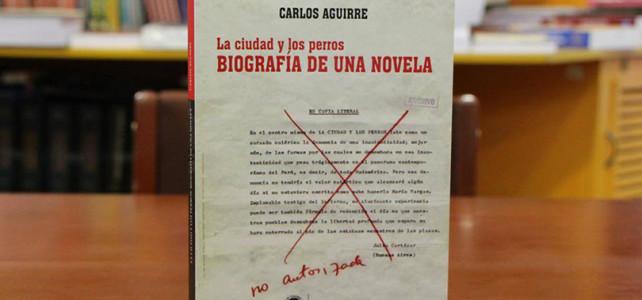 <em>La ciudad y los perros. Biografía de una novela</em>, de Carlos Aguirre