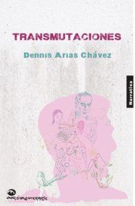 Transmutaciones Dennis Arias Chávez Editorial Vivirsinenterarse, Lima, 2016 55 pp.