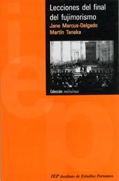 """Portada del libro Lecciones del final del Fujimorismo – La legitimidad presidencial y la acción política, en que aparece en trabajo de Tanaka """"¿Crónica de una muerte anunciada? Determinismo, voluntarismo, actores y poderes estructurales en el Perú, 1980-2000"""""""