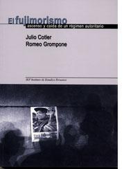 """Portada de libro colectivo de Cotler y Grompone, """"El fujimorismo: ascenso y caída de un régimen autoritario"""""""