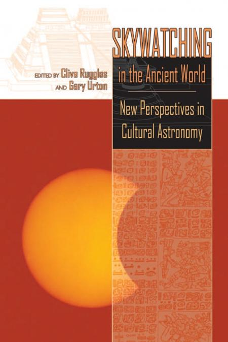 Skywatching in the Ancient World New Perspectives in Cultural Astronomy