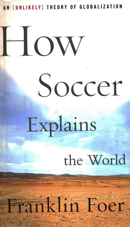 How Soccer Explains the World de Franklin Foer