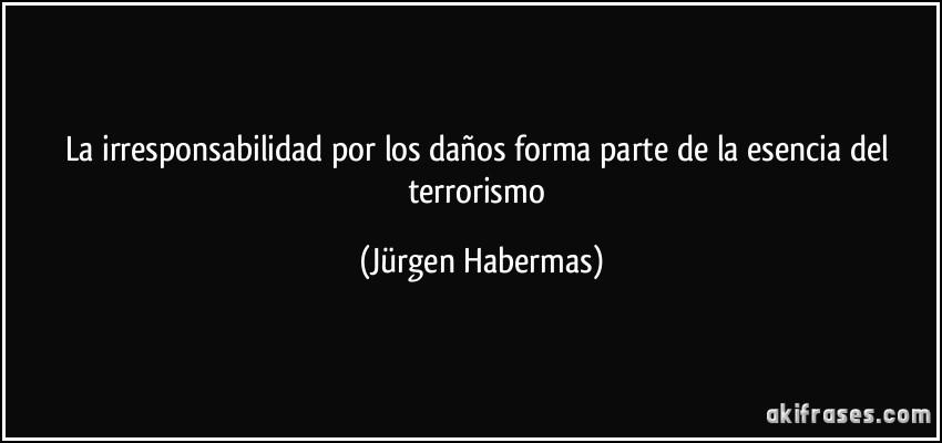 20140722-frase-la-irresponsabilidad-por-los-danos-forma-parte-de-la-esencia-del-terrorismo-jurgen-habermas-114615.jpg