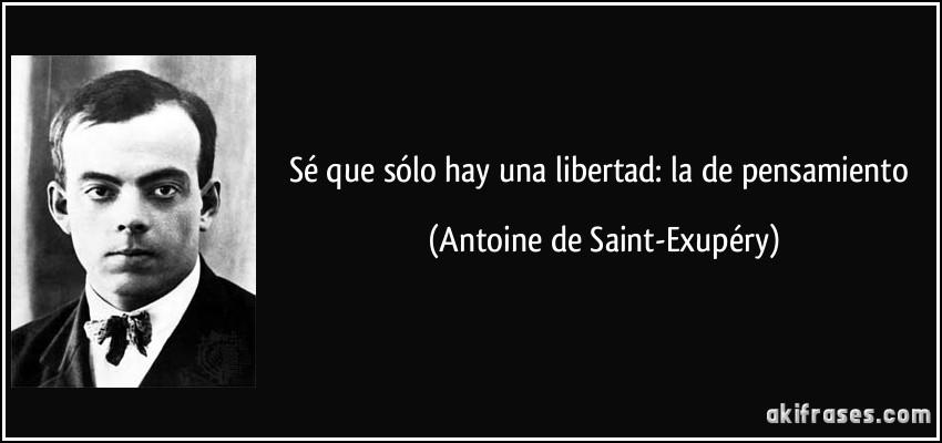 20140905-frase-se-que-solo-hay-una-libertad-la-de-pensamiento-antoine-de-saint-exupery-142582.jpg